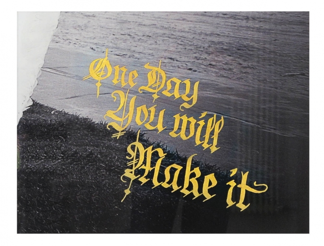 One Day You Will Make It
